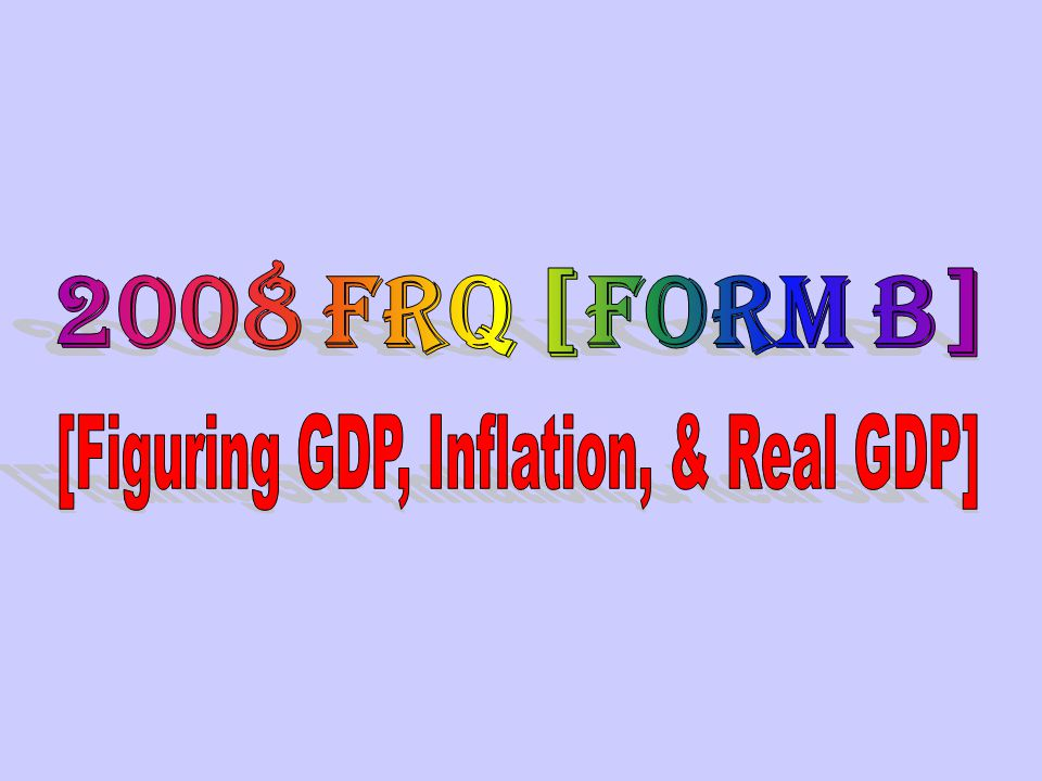 [Figuring GDP, Inflation, & Real GDP]